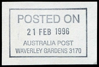 Lot 3075:Waverley Gardens: - WWW #80 45x28mm boxed 'POSTED ON/21FEB1996/AUSTRALIA POST/WAVERLEY GARDENS 3170' (9DL).  Replaced Mulgrave East PO 28/6/1993.