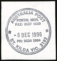Lot 16939:St. Kilda (2): - WWW #905, double-circle 'AUSTRALIA POST/POSTAL MGR./FAX: 9537 1830/6DEC1996/PH: 9534 3984/ST.KILDA VIC. 3182' (LRD). [The first offered by us.]  Renamed from Windsor PO 1/7/1858; closed 2/2/2001.