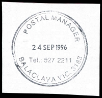 Lot 12621:Balaclava: double-circle 'POSTAL MANAGER/24SEP1996/Tel.: 527 2211/BALACLAVA VIC. 3183' WWW #510. [The first offered by us.]  PO 5/7/1909.