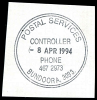 Lot 12467:Bundoora (1): - WWW #710A double-circle 'POSTAL SERVICES/CONTROLLER/8APR1994/PHONE/467 2973/BUNDOORA, 3083.' (8DL - ERD). [The first offered by us.]  PO 1/10/1863; renamed Bundoora Mail Delivery Annexe DC c.1992.